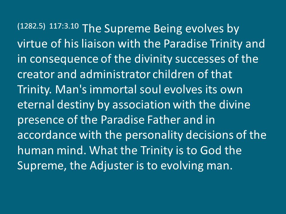 (1282.6) 117:3.11 During the present universe age the Supreme Being is apparently unable to function directly as a creator except in those instances where the finite possibilities of action have been exhausted by the creative agencies of time and space.