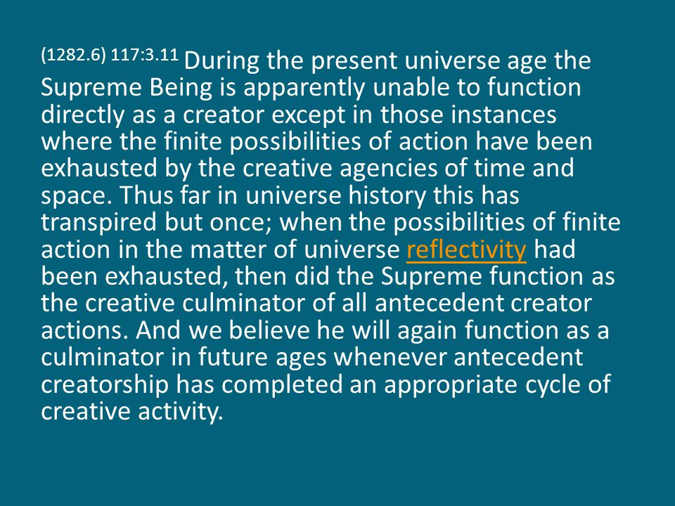 (1283.1) 117:3.12 The Supreme Being did not create man, but man was literally created out of, his very life was derived from, the potentiality of the Supreme.