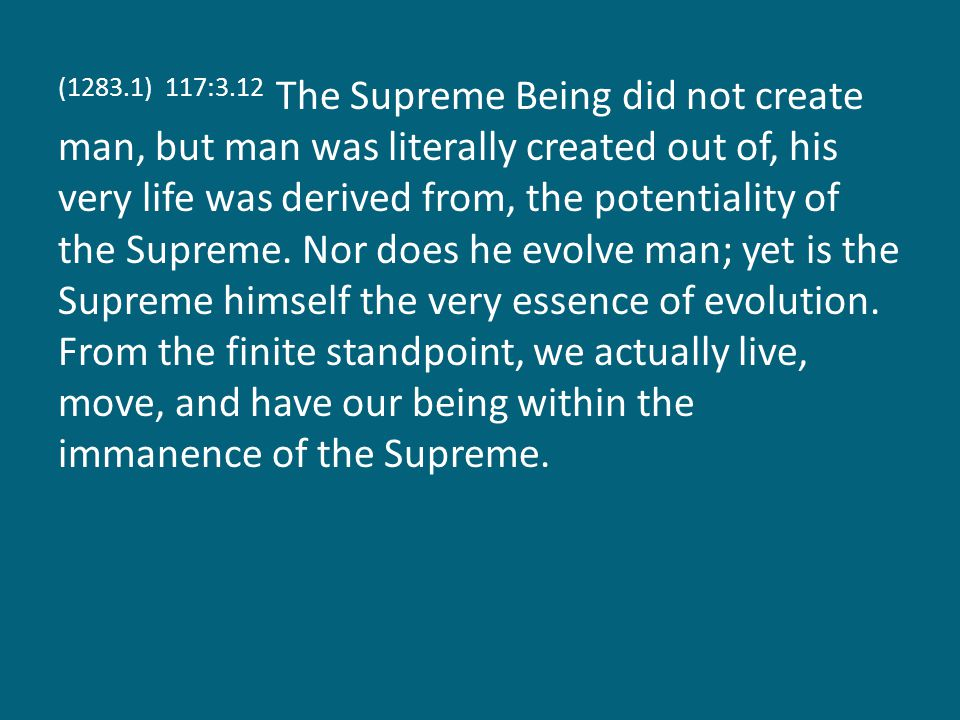 (1283.2) 117:3.13 The Supreme apparently cannot initiate original causation but appears to be the catalyzer of all universe growth and is seemingly destined to provide totality culmination as regards the destiny of all experiential- evolutionary beings.