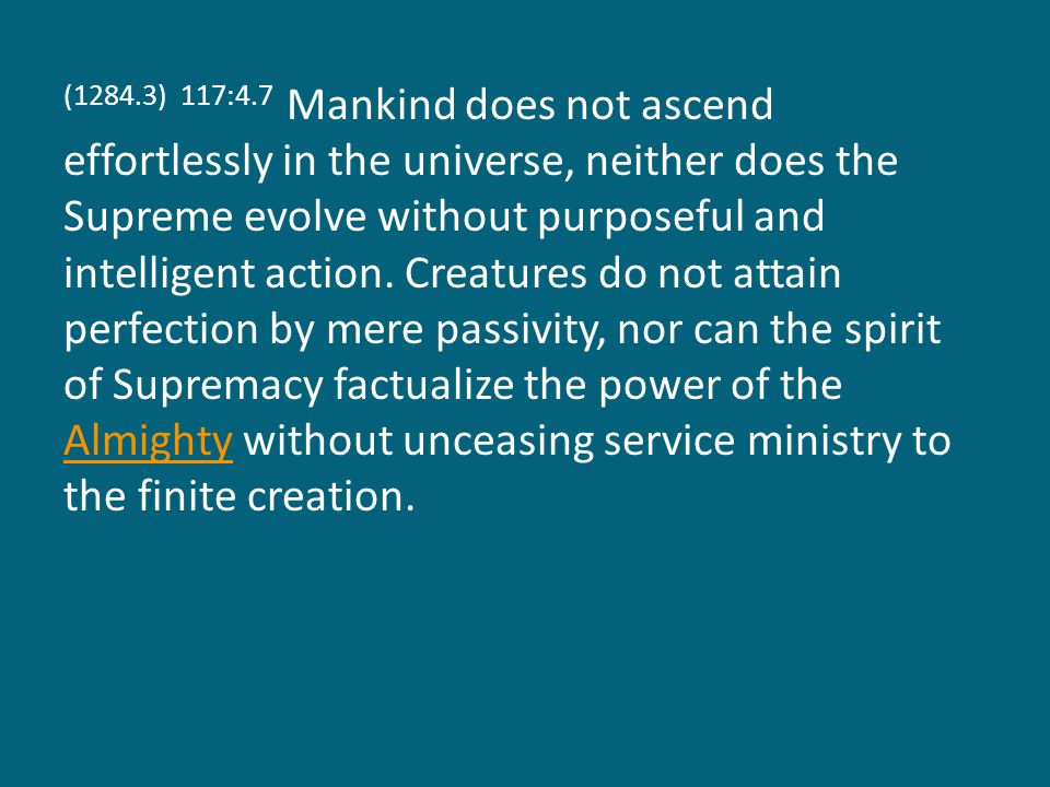 (1284.4) 117:4.8 The temporal relation of man to the Supreme is the foundation for cosmic morality, the universal sensitivity to, and acceptance of, duty.