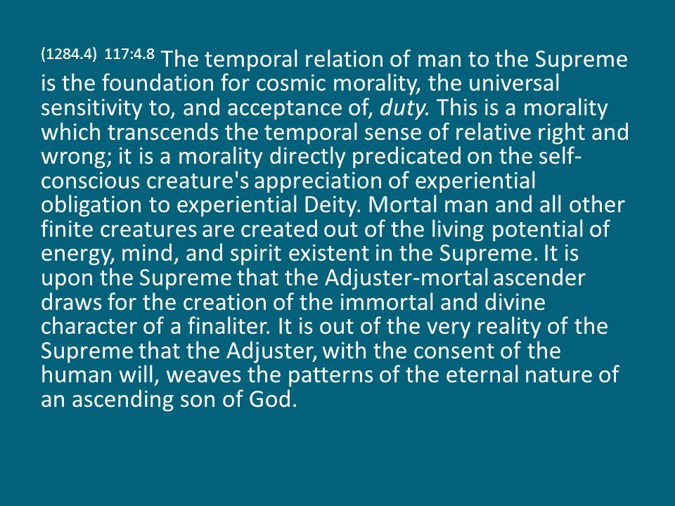 (1284.5) 117:4.9 The evolution of Adjuster progress in the spiritualizing and eternalizing of a human personality is directly productive of an enlargement of the sovereignty of the Supreme.