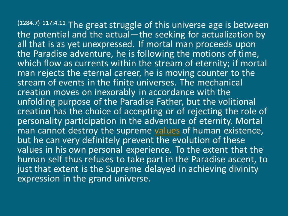 (1285.1) 117:4.12 Into the keeping of mortal man has been given not only the Adjuster presence of the Paradise Father but also control over the destiny of an infinitesimal fraction of the future of the Supreme.
