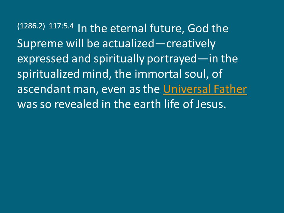 (1286.3) 117:5.5 Man does not unite with the Supreme and submerge his personal identity, but the universe repercussions of the experience of all men do thus form a part of the divine experiencing of the Supreme.