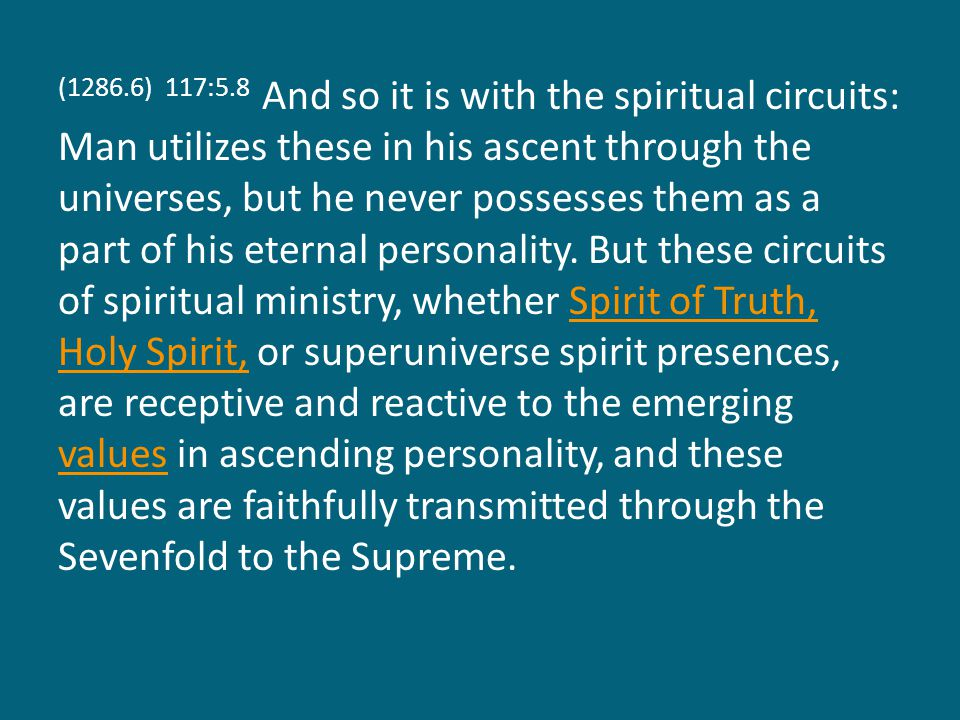 (1286.7) 117:5.9 While such spiritual influences as the Holy Spirit and the Spirit of Truth are local universe ministrations, their guidance is not wholly confined to the geographic limitations of a given local creation.