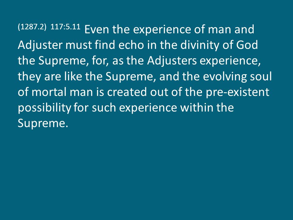 (1287.3) 117:5.12 In this manner do the manifold experiences of all creation become a part of the evolution of Supremacy.