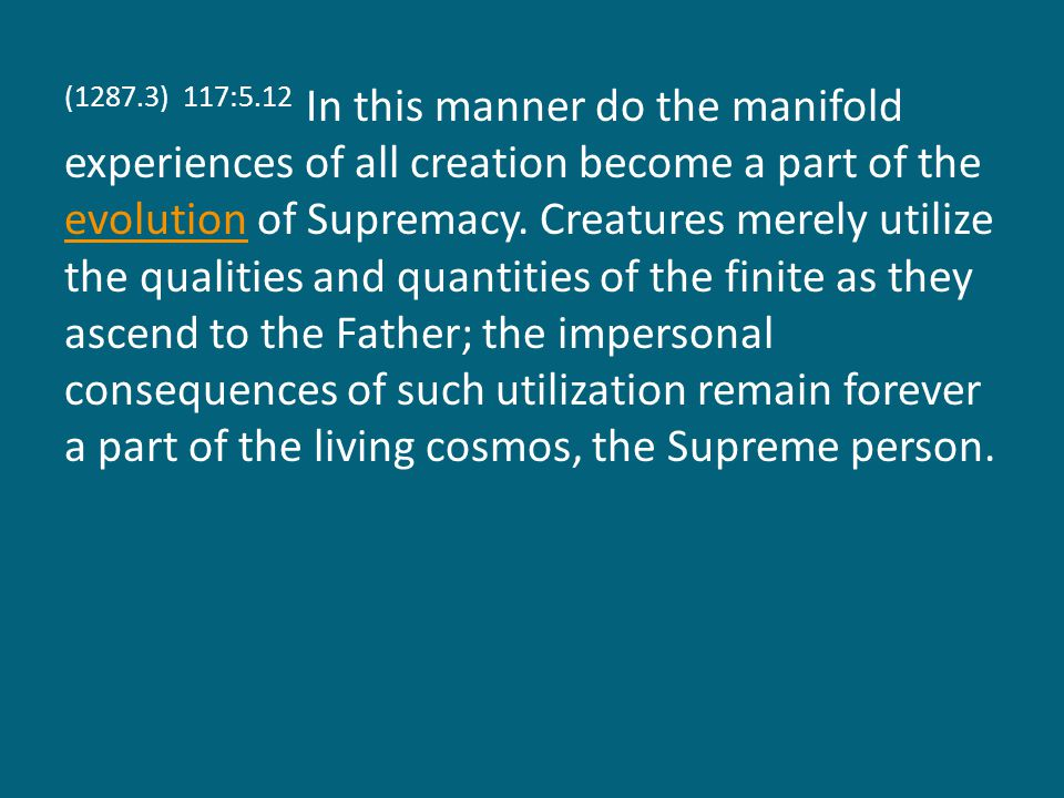 (1287.4) 117:5.13 What man himself takes with him as a personality possession are the character consequences of the experience of having used the mind and spirit circuits of the grand universe in his Paradise ascent.