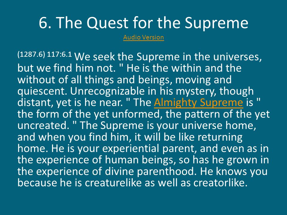 (1288.1) 117:6.2 If you truly desire to find God, you cannot help having born in your minds the consciousness of the Supreme.