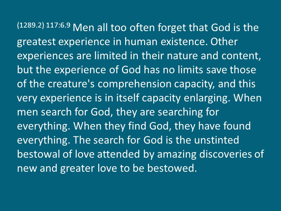 (1289.3) 117:6.10 All true love is from God, and man receives the divine affection as he himself bestows this love upon his fellows.