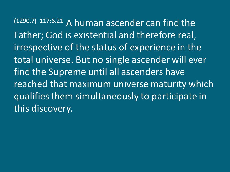 (1290.8) 117:6.22 The Father is no respecter of persons; he treats each of his ascending sons as cosmic individuals.