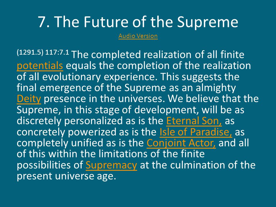 (1291.6) 117:7.2 While this is an entirely proper concept of the future of the Supreme, we would call attention to certain problems inherent in this concept: (1291.7) 117:7.3 1.