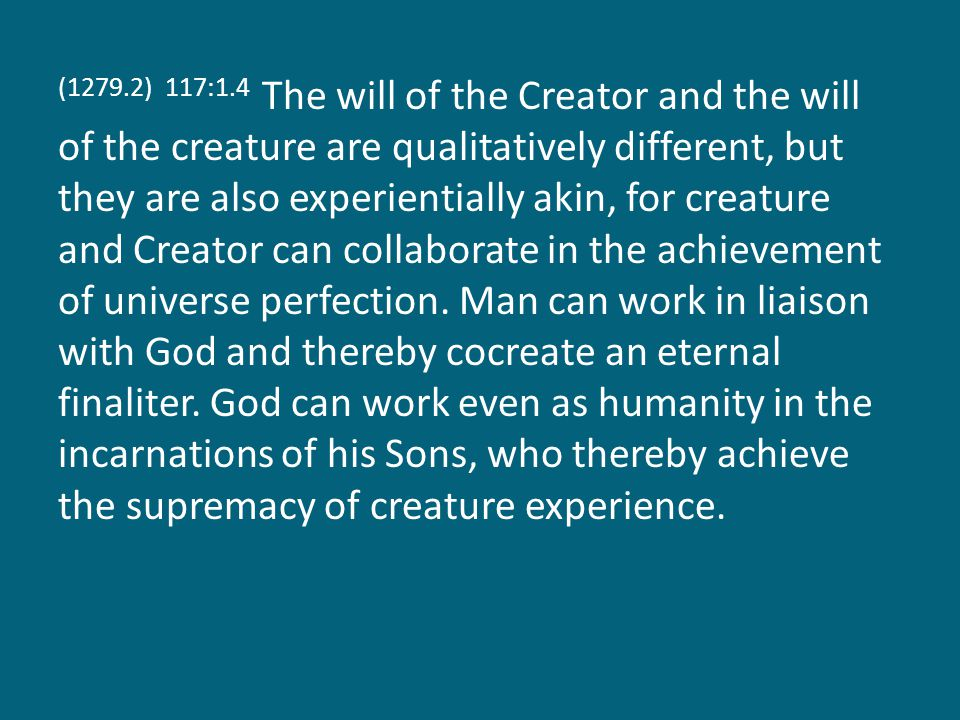 (1279.3) 117:1.5 In the Supreme Being, Creator and creature are united in one Deity whose will is expressive of one divine personality.