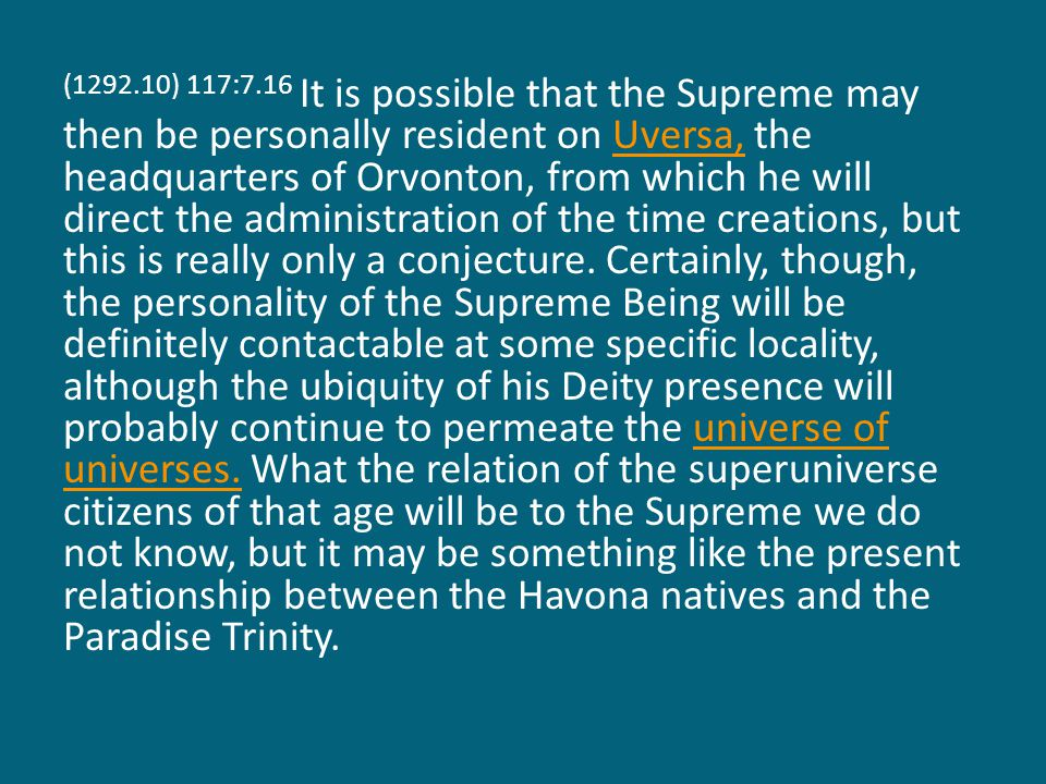 (1293.1) 117:7.17 The perfected grand universe of those future days will be vastly different from what it is at present.