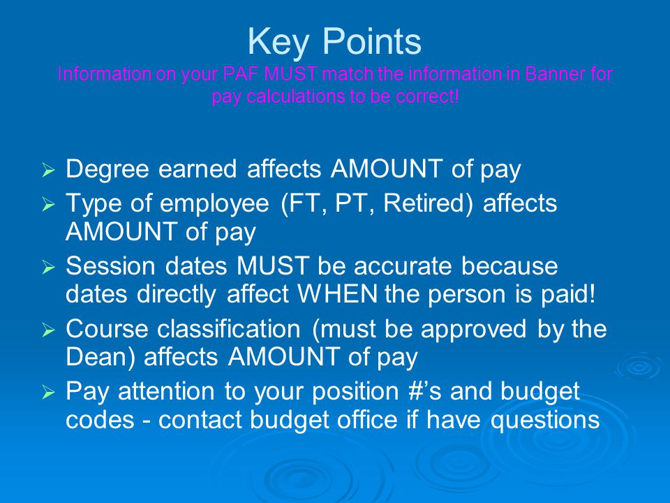 Note   Course classifications must be loaded into Banner with the course – Banner Contract Codes – THIS AFFECTS PAY CALCULATIONS   PAF's with missing or incorrect information will be put aside and will likely delay pay to the next pay cycle or later.