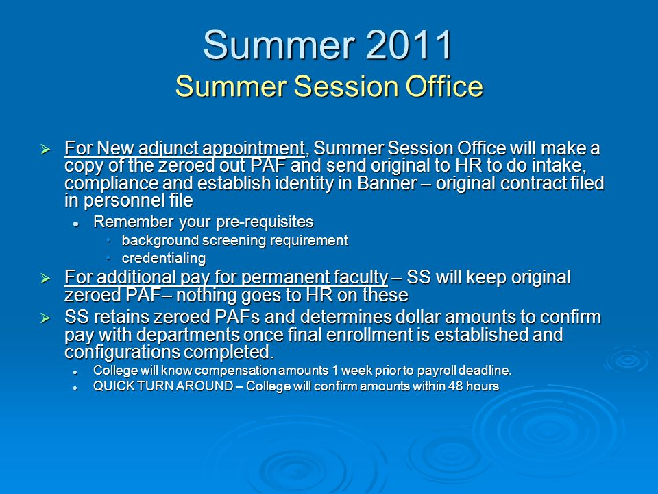 Summer 2011 Summer Session Office  Once compensation is reconciled with the College, Summer Session office submits a pay EPAF electronically and the information is loaded into Banner for payment.