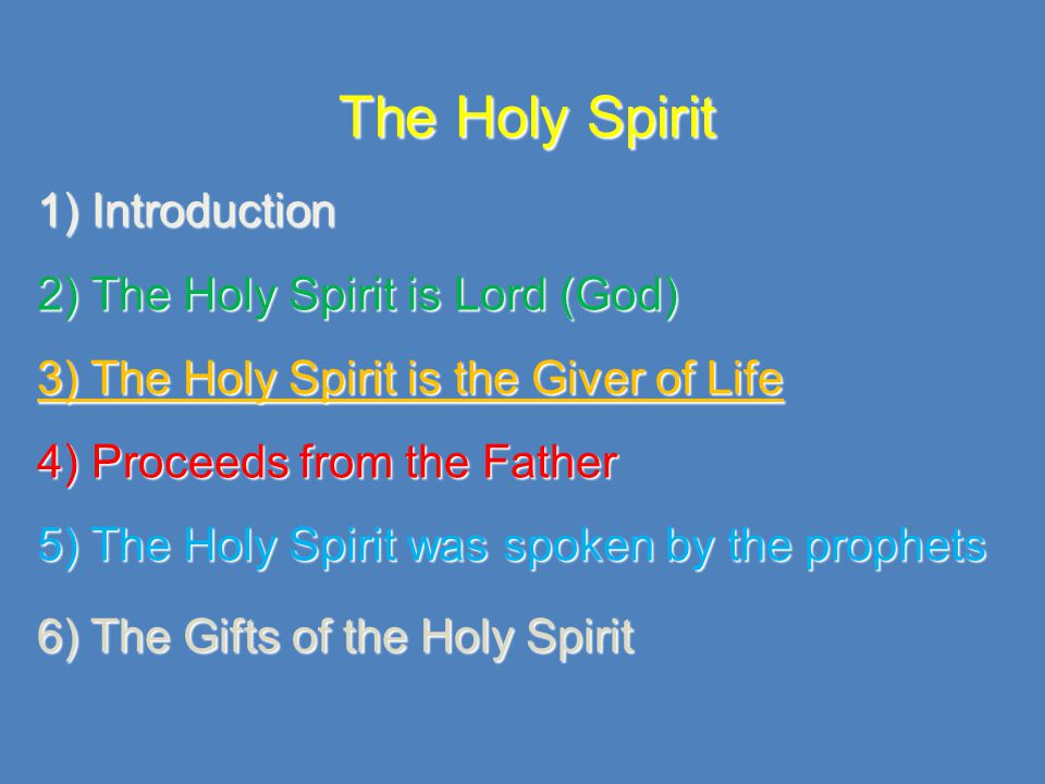 3) The Holy Spirit is the Giver of Life God created the heaven and earth by the Holy Spirit And the Spirit of God was hovering over the face of the waters Genesis 1:2 God breathed in Adam the breath of life And the Lord God formed man of the dust of the ground, and breathed into the nostrils the breath of life Genesis 2:7