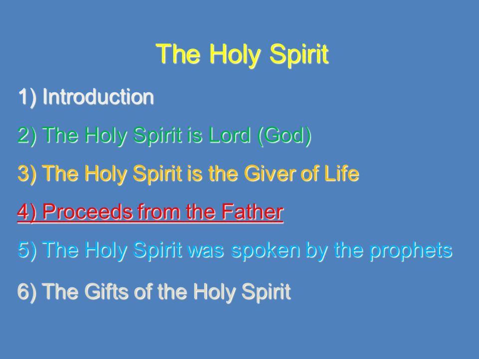 4) The Holy Spirit's proceeding But when the Helper comes, whom I shall send to you from the Father, the Spirit of truth who proceeds from the Father, He will testify of Me John 15:26 - From the Father not the Father and the Son - Difference between the words proceed and send From the Father, the Son is born and the Holy Spirit proceeds ; all in the beginning.