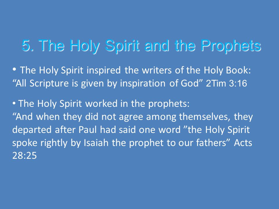  Holy Spirit: His works He is The Author of Scripture Acts 1:16; [Peter] said, 'Brothers, the Scriptures had to be fulfilled which the Holy Spirit spoke long ago through the mouth of David… 2 Peter 1:21; For prophecy never had its origin in the will of man, but men spoke from God as they were carried along by the Holy Spirit. Acts 28:25; The Holy Spirit spoke the truth to your forefathers when He said through Isaiah the prophet… [Isaiah 6:9-10] Hebrews 3:7-11; So as the Holy Spirit says… [Psalm 95:7-11] Hebrews 10:15-17; The Holy Spirit also testifies to us about this.