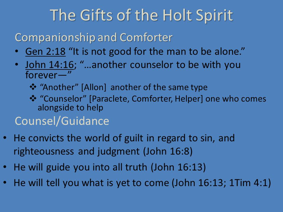 The Gifts of the Holy Spirit Correct Teaching—Truth He will guide you into all truth (John 16:13) He will teach you all things and remind you of everything Jesus said (John 14:26) As for you, the anointing you received from Him remains in you, and you do not need anyone to teach you.