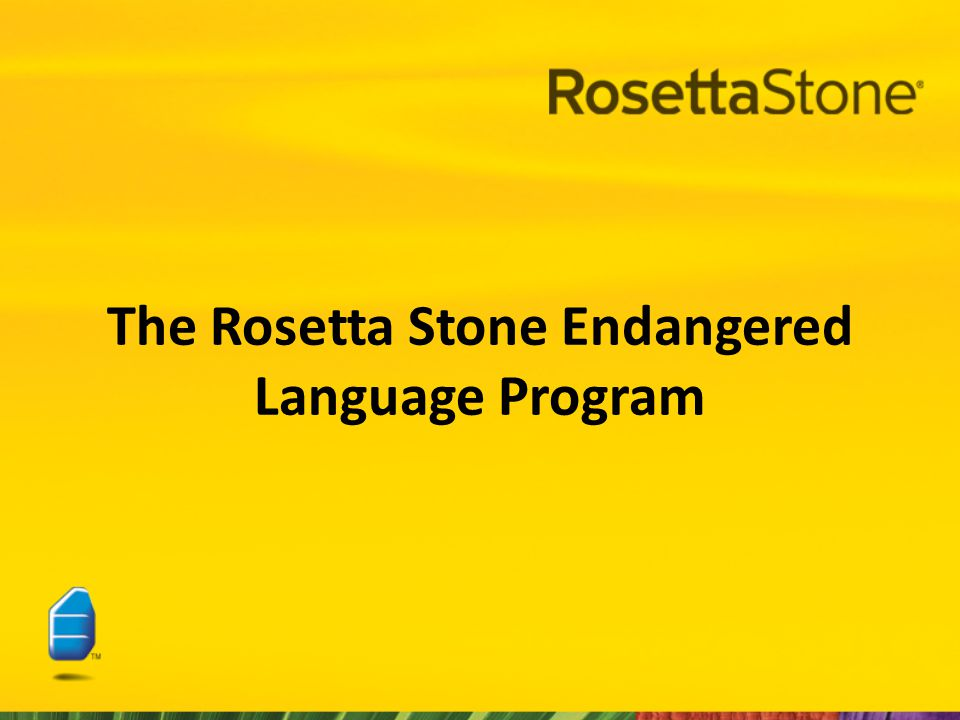 The Endangered Language Program Mission The Endangered Language Program works with Native language communities to create custom Rosetta Stone software for use in their language revitalization programs.