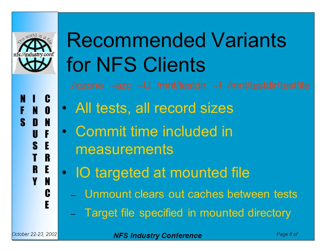 Page 7 of NFS Industry Conference October 22-23, 2002 NFSNFS INDUSTRYINDUSTRY CONFERENCECONFERENCE Benchmark Results Characteristics of IOzone Reports
