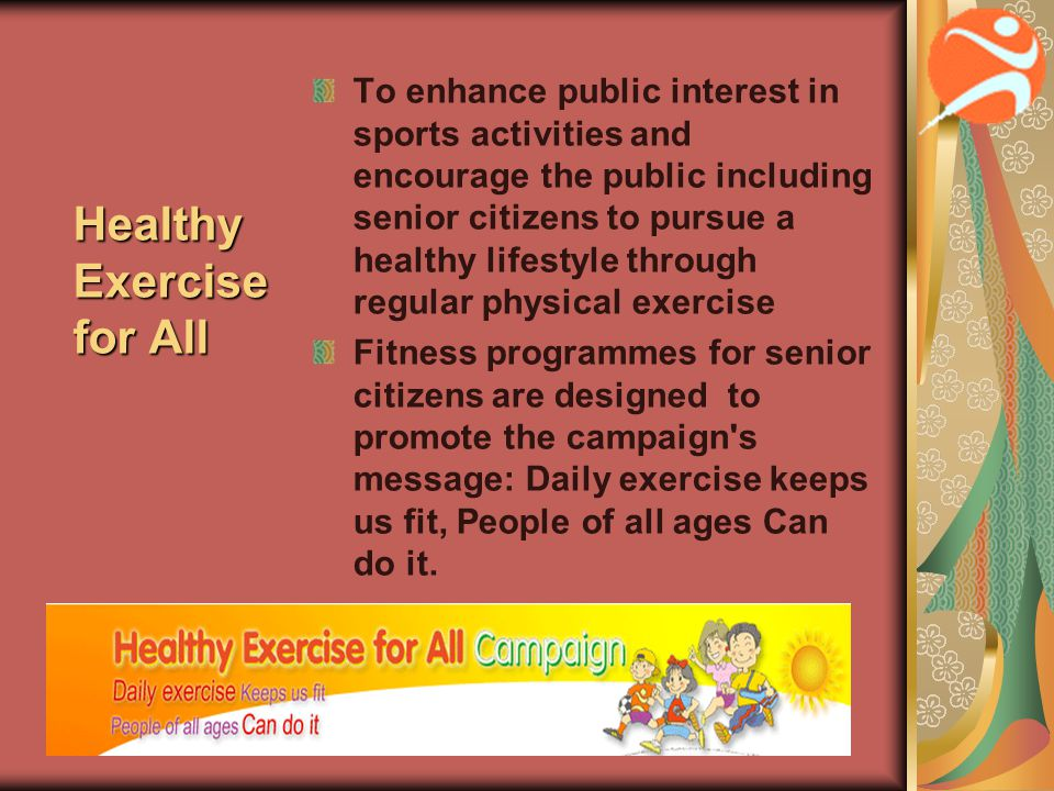 Healthy Elderly Scheme Elderly Ambassadors are invited to assist as sports leaders Vacant facilities provided by sports centres are set aside for practice sessions Sports equipments are to be provided