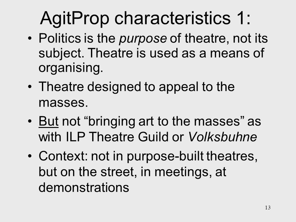 14 AgitProp Characteristics 2 A propertyless theatre for the propertyless class – theatre must be portable and easy to stage (nevertheless Piscator incorporated technical innovations.) Anti-naturalistic Mass Speaking Slogans End with demands Meerut