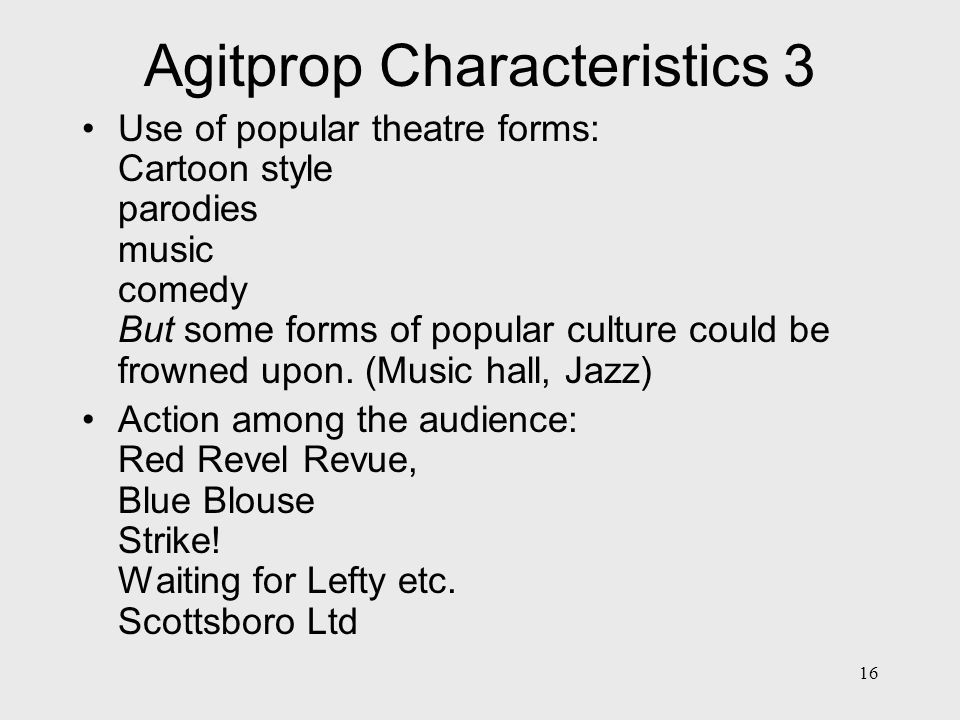 17 The influence of Agitprop Britain: Unity Theatre Theatre Workshop (Ewan MacColl and Joan Littlewood) Radical Theatre of the 1960s and 1970s: 7:84 Cast Red Ladder Broadside Socialist Magic.