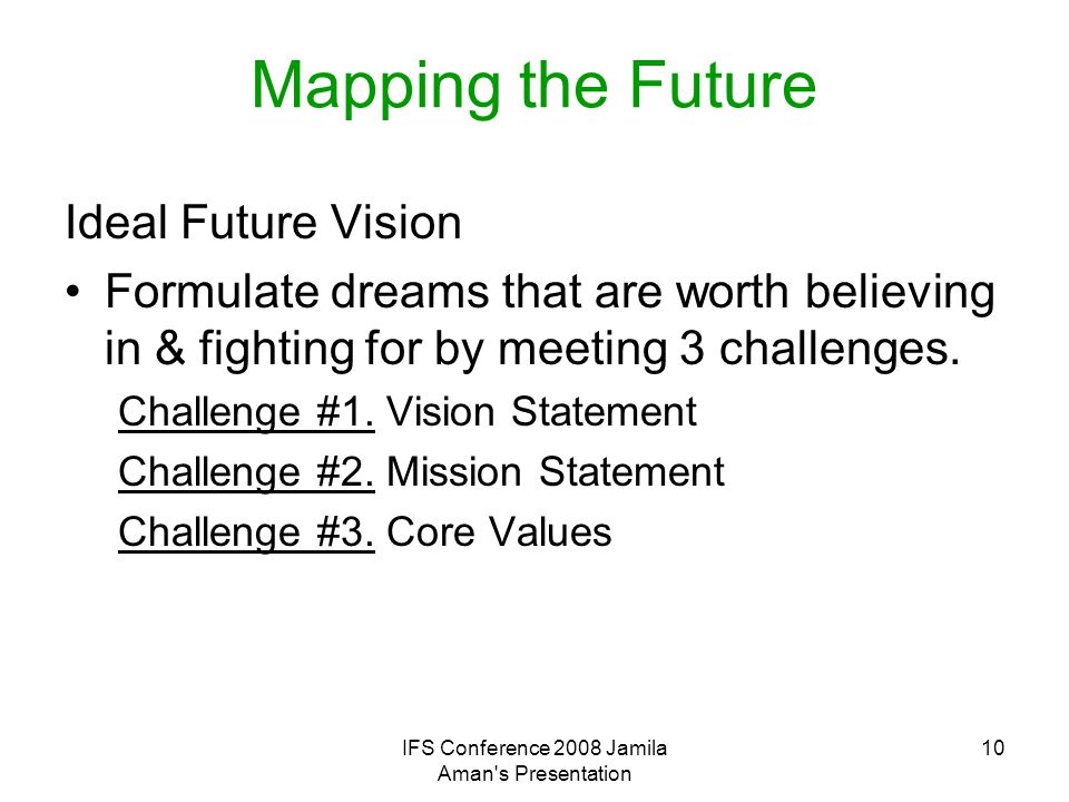 IFS Conference 2008 Jamila Aman s Presentation 11 Ideal Future Vision Answer all or any of the following questions : What will put you out of business.