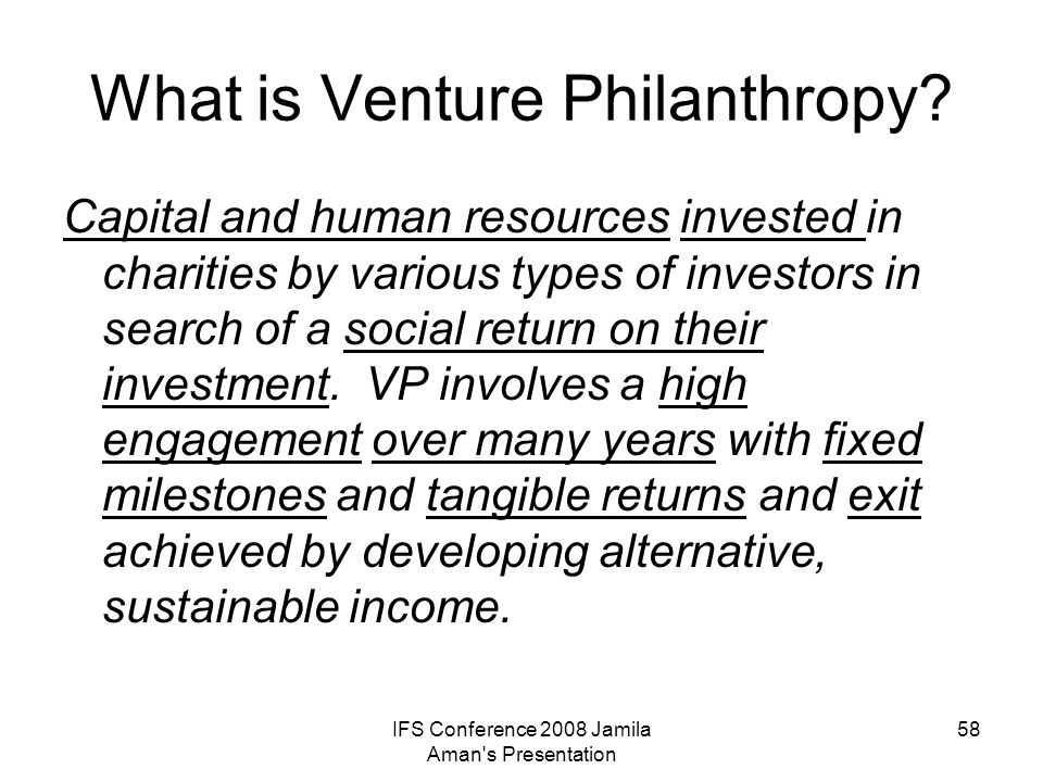IFS Conference 2008 Jamila Aman s Presentation 59 Venture Philanthropy Investing In Programmes Services InfrastructureCommercial Ventures Social Enterprise