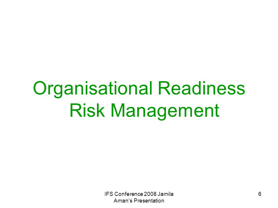 IFS Conference 2008 Jamila Aman s Presentation 7 Issues Fear of loss of control Resources – financial/human Risk averse culture Conflicting ends Lack of structure/governance for success