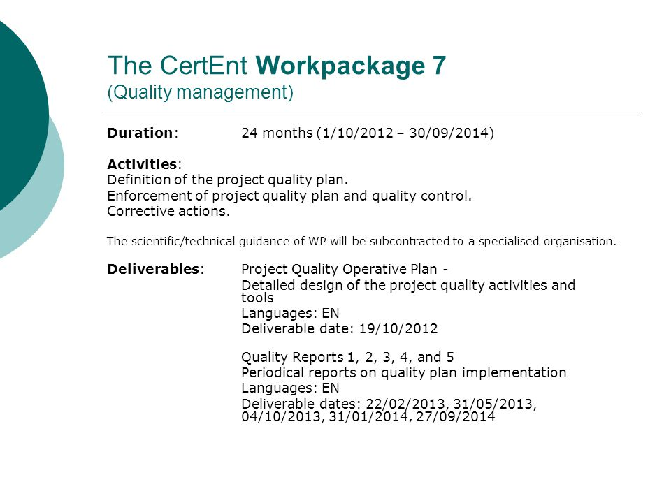The CertEnt Workpackage 8 (information on project results) Duration: 24 months (1/10/2012 – 30/09/2014) Activities: Project website (beyond Consortium restricted area, also working area open to subjects directly involved in the ECVET process activated by the project, and public area open to all interested people across Europe.
