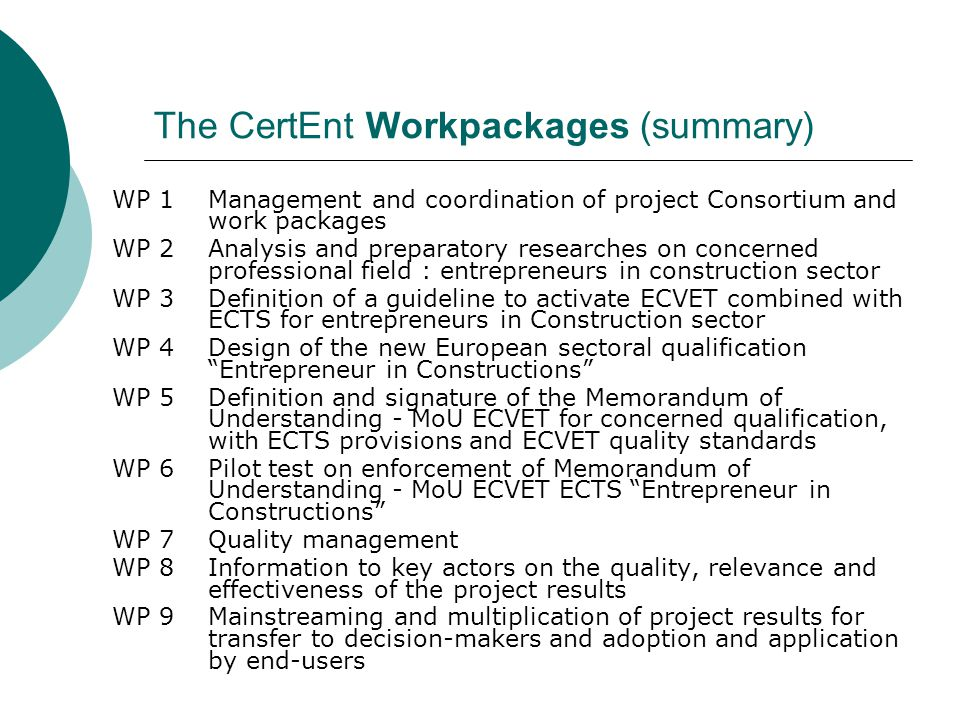 The CertEnt Workpackage 1 (management and coordination) Duration: 24 months (01/10/2012 – 30/09/2014) Activities: Agreement among applicant/coordinator and partners.