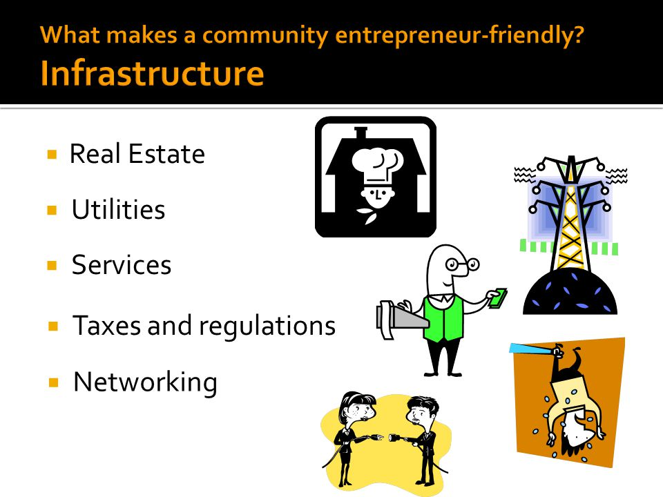  In what ways have your communities sought to address issues of infrastructure for entrepreneurs.