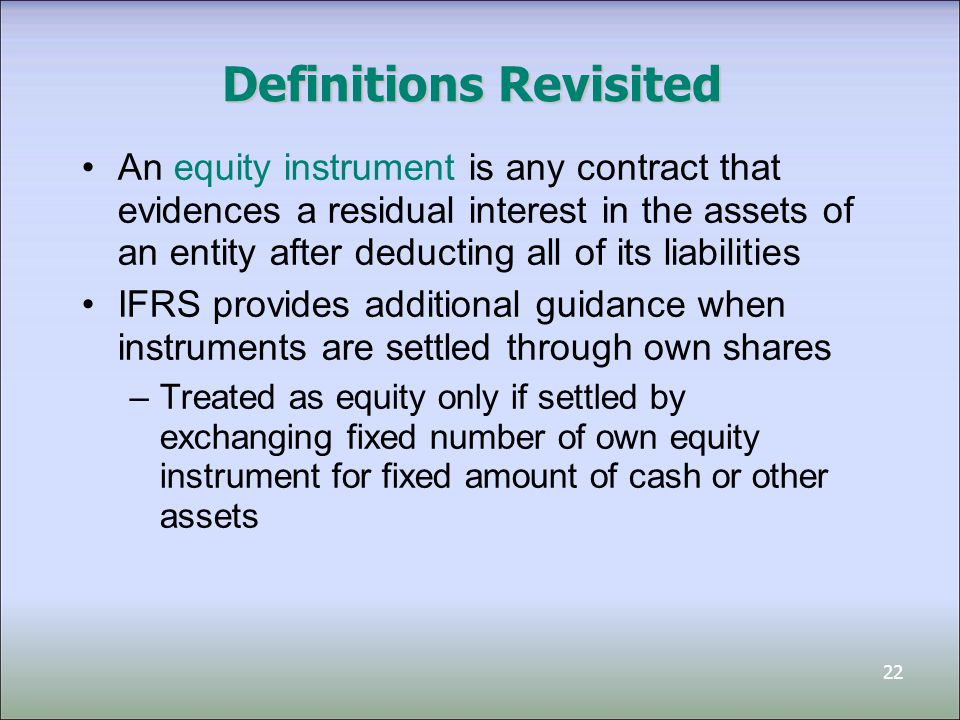 23 Measurement Issues Hybrid/Combined instruments: –Economic value stems from both the debt component and the equity component –Two measurement tools: 1.Residual value method (or incremental method) 2.Relative fair value method (or proportional method) –IFRS requires the use of residual method (with debt valued first) –PE GAAP allows 1.equity component to be valued at zero, or 2.the use of residual method (with component that is easier to measure being valued first)