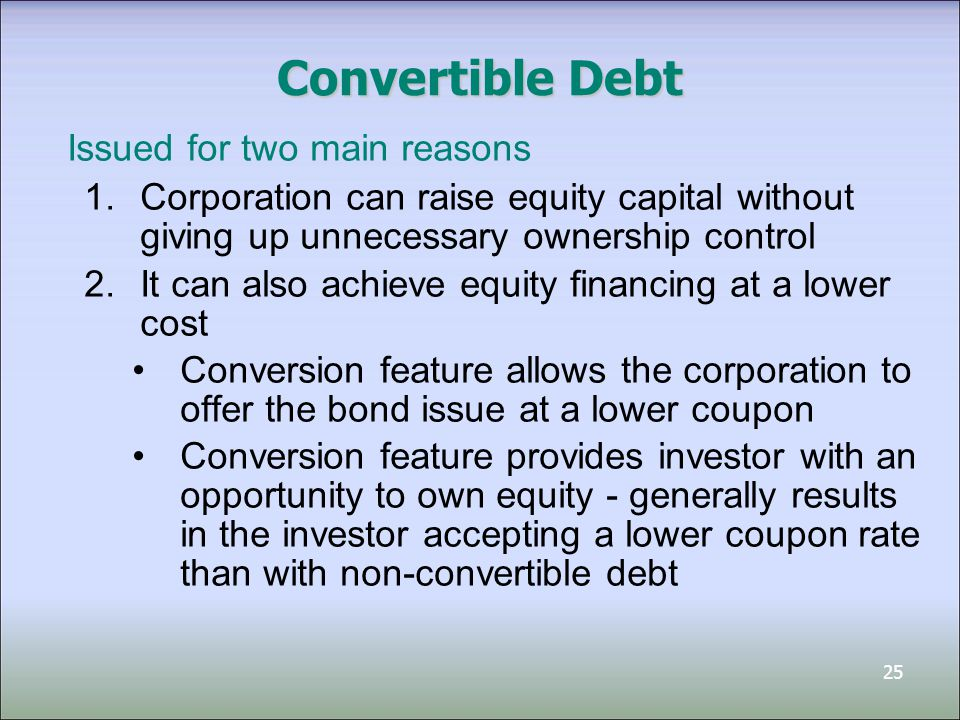 26 The reporting of convertible debt and the conversion feature result in three issues: 1.Reporting at the time of issuance 2.Reporting at the time of conversion 3.Reporting at the time of retirement Convertible Debt – Accounting Issues