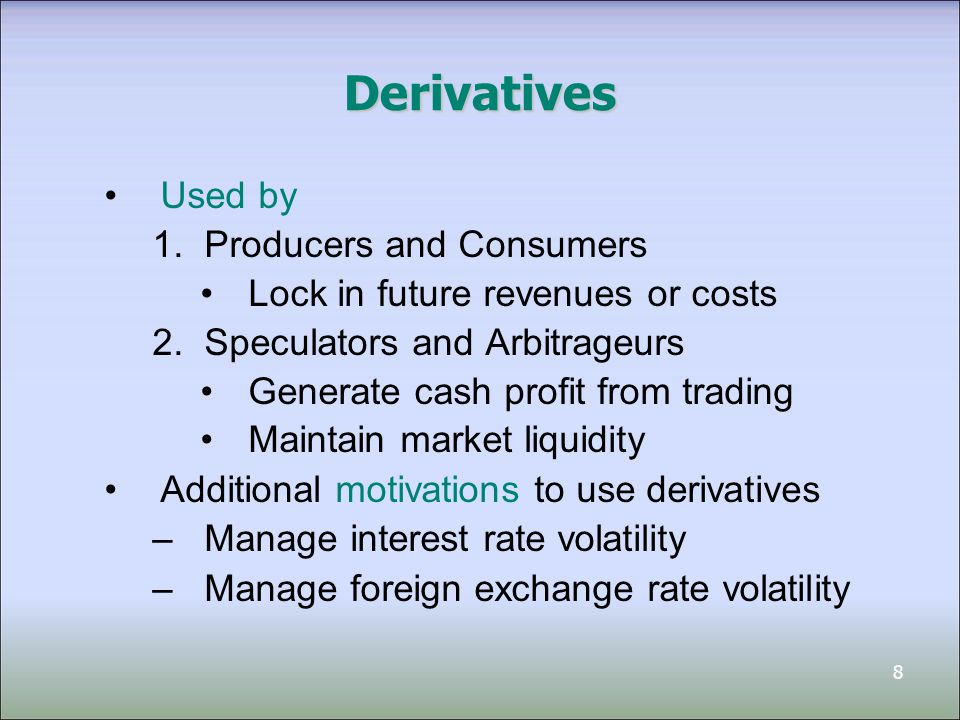 9 Recognition and Measurement of Derivatives Basic principles of accounting for derivatives: 1.Financial instruments (including financial derivatives) and certain non-financial derivatives that meet definitions of assets or liabilities should be reported in financial statements when entity becomes party to the contract 2.Derivatives should be reported at fair value (most relevant) 3.Gains and losses should be recorded through net income Special accounting is used for items that have been designated as being part of a hedging relationship