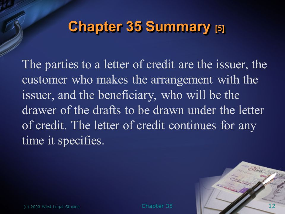 (c) 2000 West Legal Studies Chapter 3513 The letter of credit must be in writing and signed by the issuer.