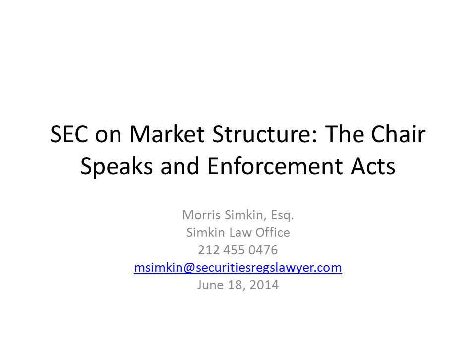 Equity Market Structure: the Chair Speaks and Enforcement Acts June 5, 2014 speech by SEC Chair Mary Jo White Settled Administrative Proceeding of June 6, 2014 against Liquidnet Order Instituting Proceedings against Wedbush Securities Inc.