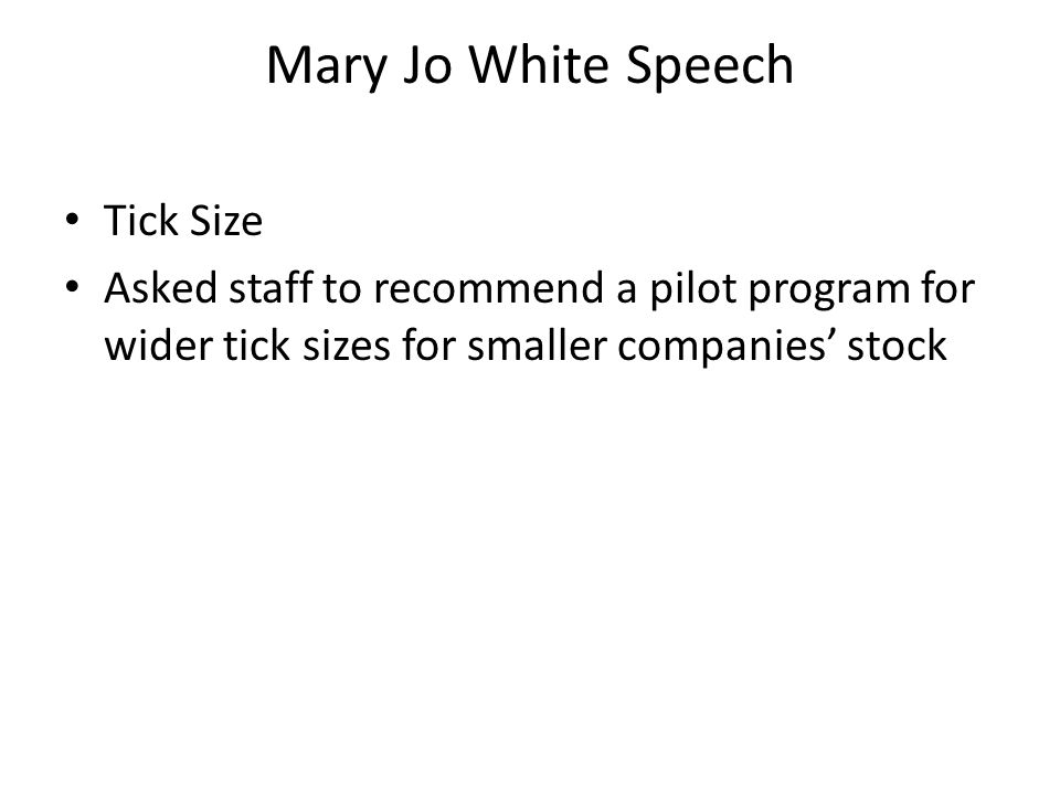 Mary Jo White Speech Ask to establish an SEC Market Structure Advisory Committee – comprised of experts with different backgrounds and viewpoints, review specific initiatives and rule proposals