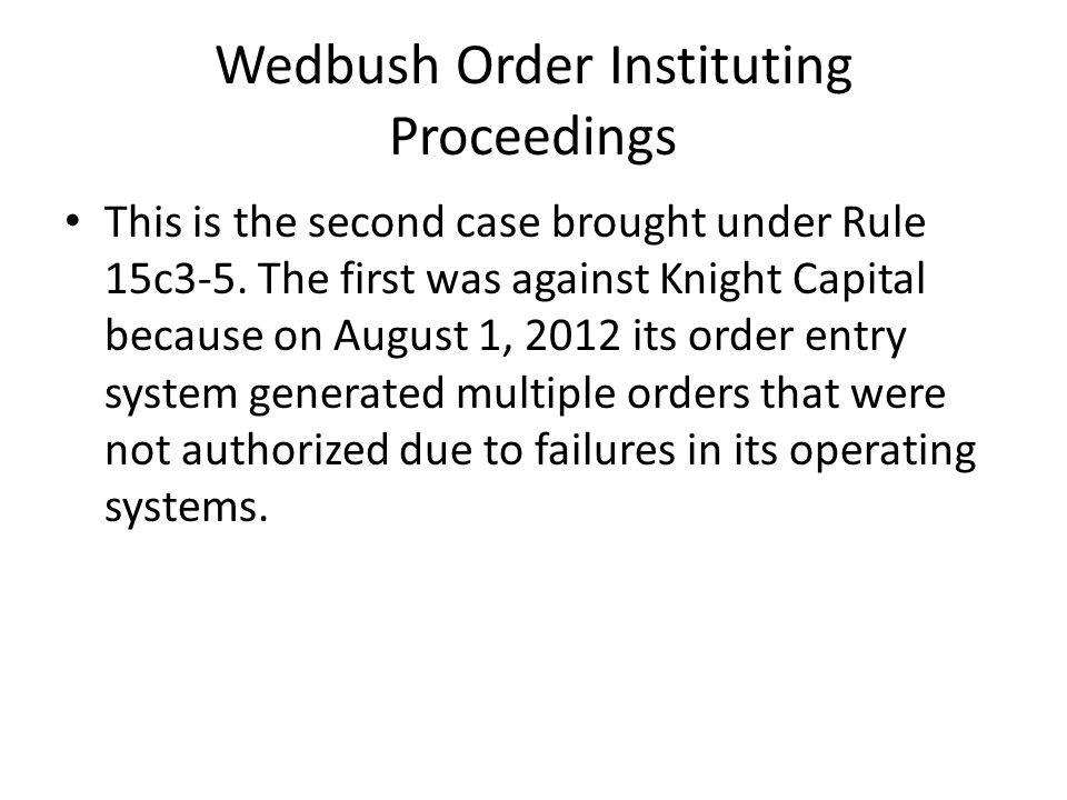 Wedbush Rule 15c3-5 was adopted in 2010 and became effective July 14, 2011.