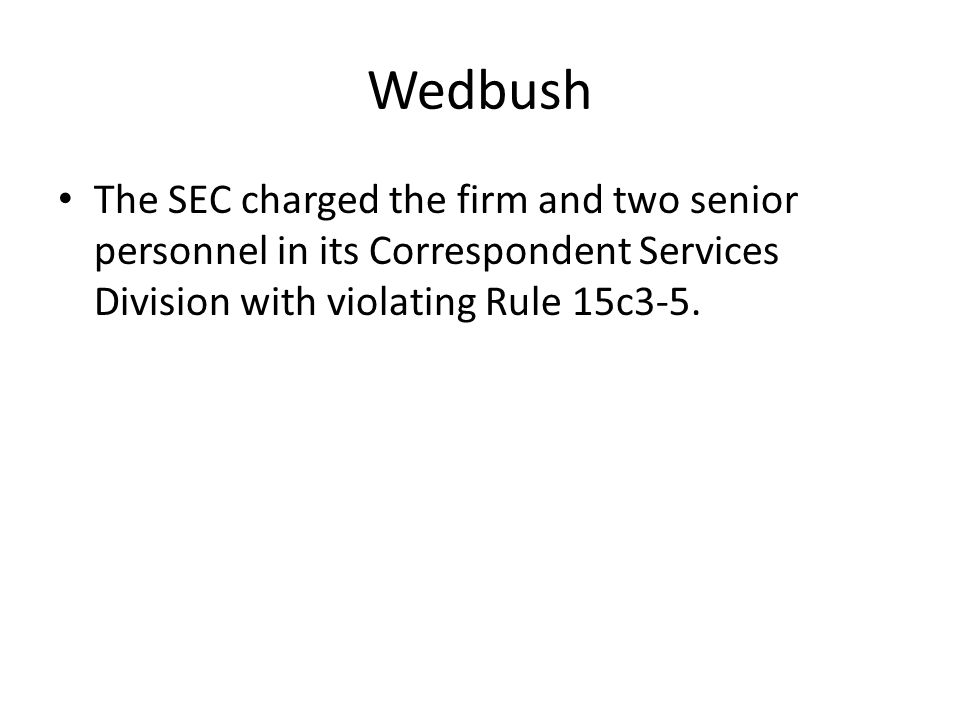 Wedbush Wedbush provided sponsored market access to some 50 customers through its correspondent services business.