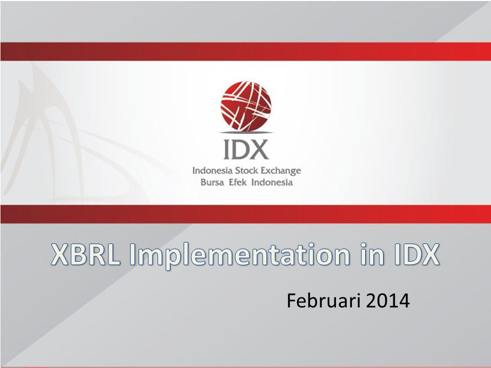 Today's Discussion Introduction to XBRL XBRL Implementation at IDX More Details about IDX Taxonomy Feedback Q & A 2