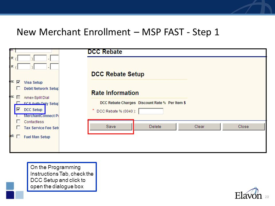 New Merchant Enrollment – MSP FAST - Step 2 21 On the Schedule Of Fees tab open the FEE section Select the DCC Annual Registration Fee option on the dropdown menu, input all required fields and save the fee