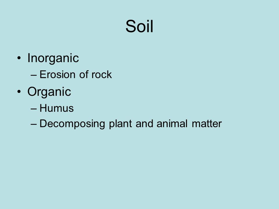 Soil Properties Texture: Determines how much moisture can be held pH Organic matter content and fertility Living organisms Porosity Mineral content