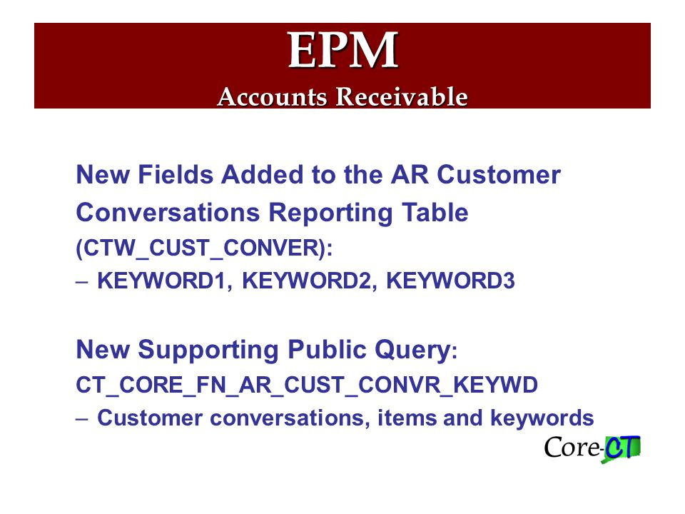 EPM Job Aid Enhancements General Ledger/Payroll Reconciliation Query Design Analytical Tool Query Quick Reference Job Aid http://www.core-ct.state.ct.us/epm/jobaids/Default.htm