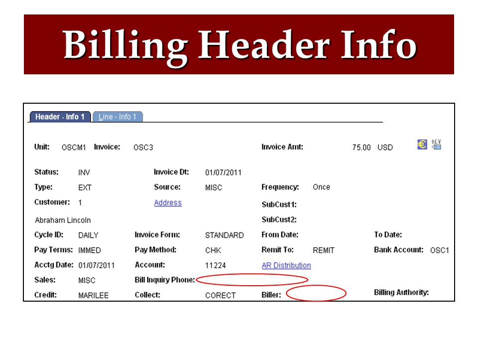Set Up Financials/Supply Chain > Product Related > Billing > Setup > Billing Specialist –Verify the proper Billing Specialists are set up and active –Set all other values to Inactive Set Up Financials/Supply Chain > Product Related > Billing > Setup > Bill Inquiry Phone –Verify the proper Bill Inquiry Phone Numbers are set up and active –Set all other values to Inactive Billing Header Info