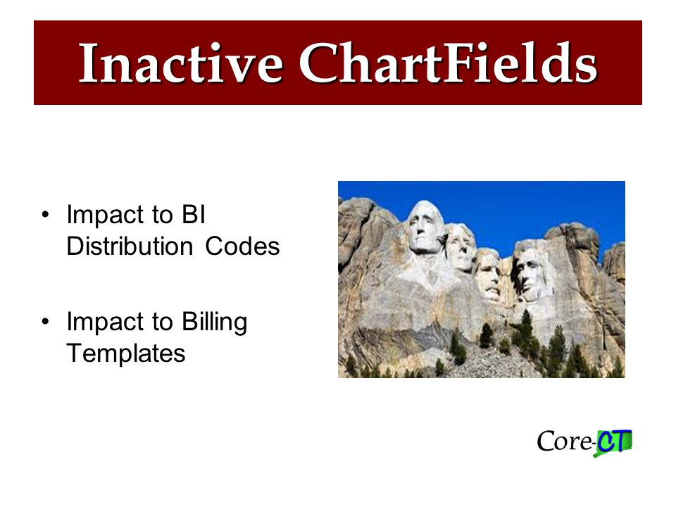 Inactive ChartFields ISSUE: –BI Distribution Codes and Bill Templates may contain Inactive ChartField Value(s) –Bills will Finalize, but fail to process as AR Items due to the Inactive ChartField Value(s) SOLUTION: –Update ChartField Value(s) for identified BI Distribution Codes and/or Bill Templates HOW TO IDENTIFY.