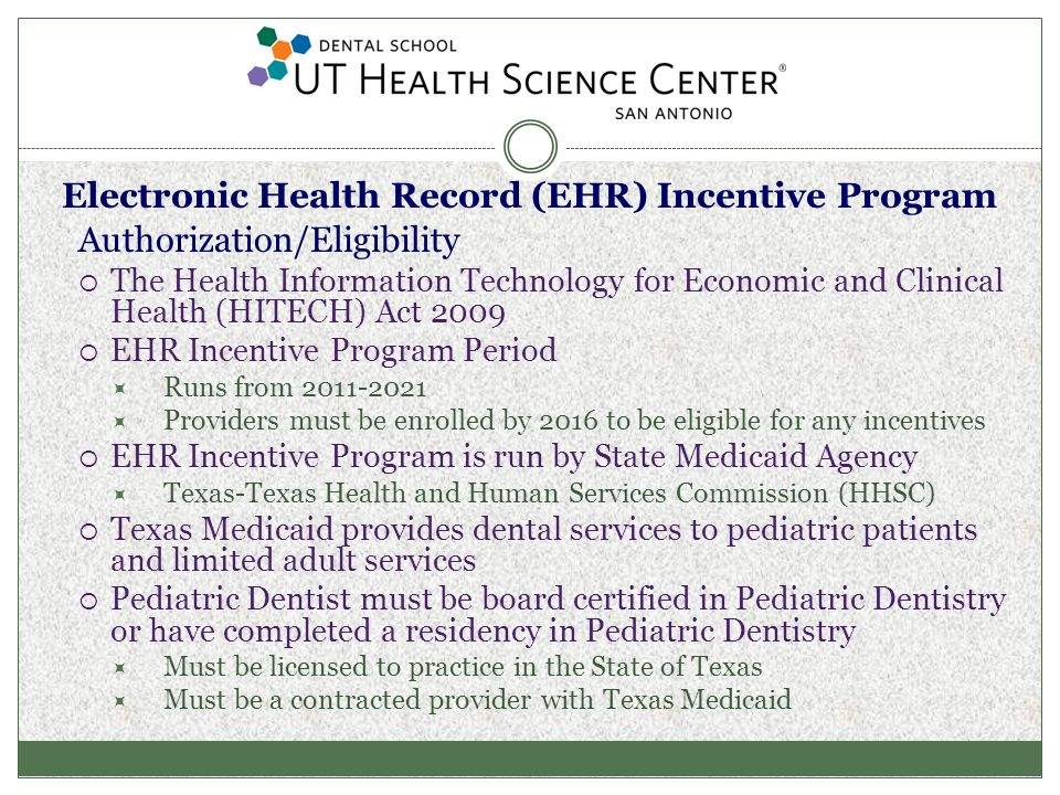 San Antonio's success in obtaining EHR Incentive Funding through CMS and Texas Medicaid Select and adopt a certified EHR Provider Eligibility and Centers for Medicare and Medicaid Services (CMS) Registration Obtain EHR Certification code Register at the Texas Medicaid website Receive incentive payment Year two meaningful use for 90 days and attest `