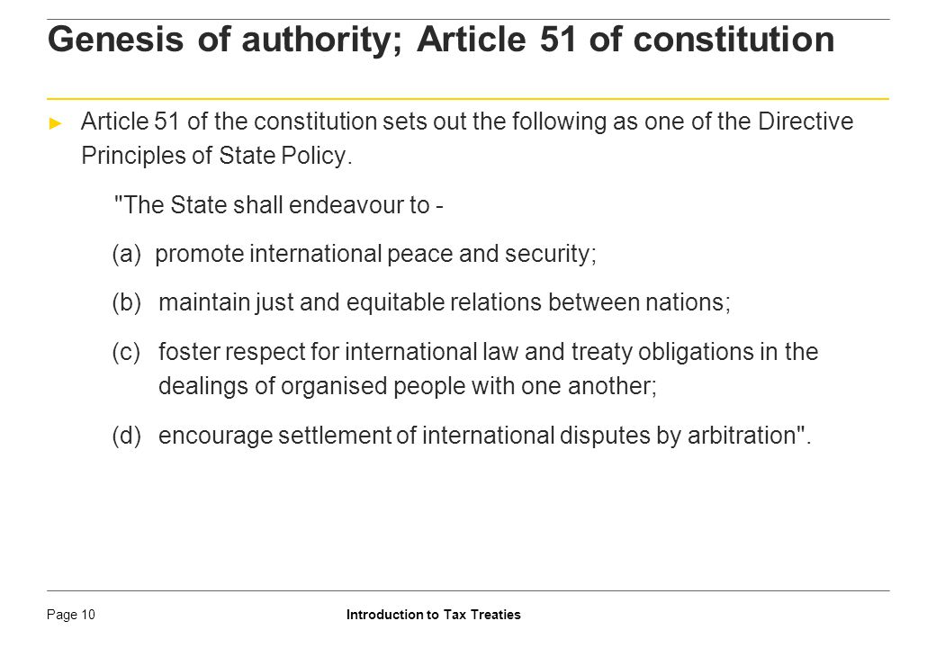 Introduction to Tax TreatiesPage 11 Genesis of authority: Grant of legislative power ► Power to legislate treaties conferred on the Parliament by Entries 10 and 14 of List I of the Seventh Schedule.