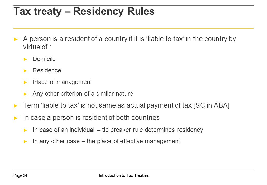Introduction to Tax TreatiesPage 35 Illustrative allocation of Distributive Rights : Exclusive right to Country of Residence (COR) ►Capital gains Article, other income Article, India-Mauritius DTAA Exclusive right to Country of Source (COS)►PE income in India-Bangladesh Treaty Exclusive right to COR – but, restraint by COS on subject to tax condition ►Capital gains Article in India-Sweden DTAA Concurrent right of taxation to both the countries : ►Subject to upper cap on rate of tax in COS ►Passive sources of income (i.e.